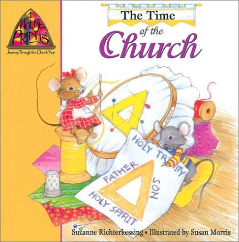 The Time of the Church (Mouse Prints: Journey Throught the Church Year) by Suzanne Richterkessing (2002-07-01)