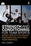 Strength and Conditioning for Team Sports : Sport-Specific Physical Preparation for High Performance, Gamble, Paul, 0415496268