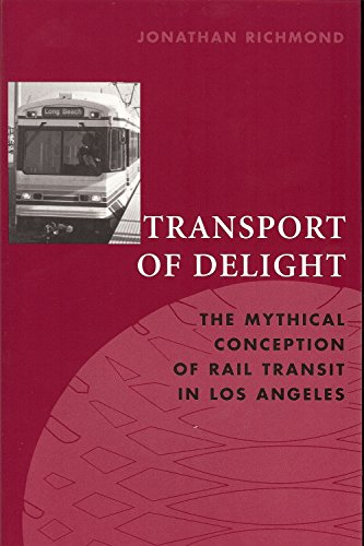 Transport of Delight: The Mythical Conception of Rail Transit in Los Angeles (Technology and the Environment (Paperback))