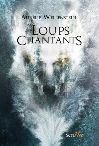 Les loups chantants Broché – 19 mai 2016 Aurelie Wellenstein Scrineo 2367404097 Magie