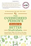 The Overworked Person's Guide to Better Nutrition, Jill Weisenberger, 158040541X