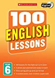 100 English Lessons: Year 6 (100 Lessons - New Curriculum)