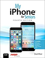 My iPhone for Seniors: Covers all iPhones running iOS 11, 4th Edition Front Cover