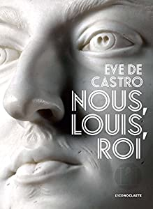 vignette de 'Nous, Louis, roi (Ève de Castro)'