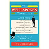 The Well-Spoken Thesaurus: The Most Powerful Ways to Say Everyday Words and Phrases (Gifts for Writers, Authors, English Teac