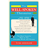 The Well-Spoken Thesaurus: The Most Powerful Ways to Say Everyday Words and Phrases (Gifts for Writers, Authors, English…