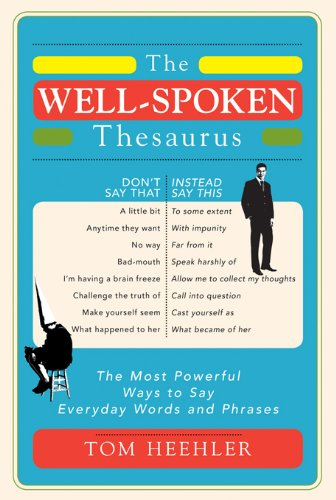 The well spoken thesaurus the most powerful ways to say everyday the well spoken thesaurus the most powerful ways to say everyday words and phrases solutioingenieria Choice Image