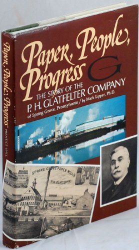 Paper  People  Progress  The Story Of The P H  Glatfelter Company Of Spring Grove  Pennsylvania