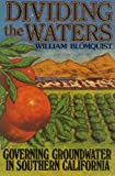 Dividing the Waters : Governing Groundwater in Southern California, Blomquist, William A., 1558152105