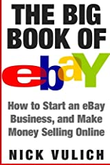 The Big Book of eBay: How Start an eBay Business, and Make Money Selling Online Paperback