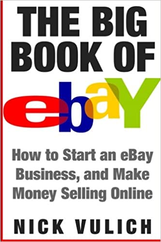 The Big Book Of Ebay How Start An Ebay Business And Make Money Selling Online Vulich Nick 9781534653900 Amazon Com Books