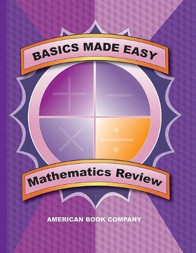 Basics Made Easy: Mathematics Review: Arithmetic, Data Interpretation, Problem Solving, Algebra, Geometry