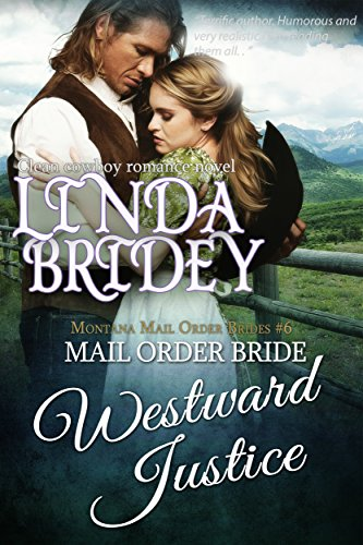 Mail Order Bride - Westward Justice: Historical Cowboy Romance (Montana Mail Order Brides Book 6) by [Bridey, Linda]