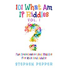 101 What Am I? Riddles - Vol. 1: Fun Brainteasers And Riddles For Kids And Adults