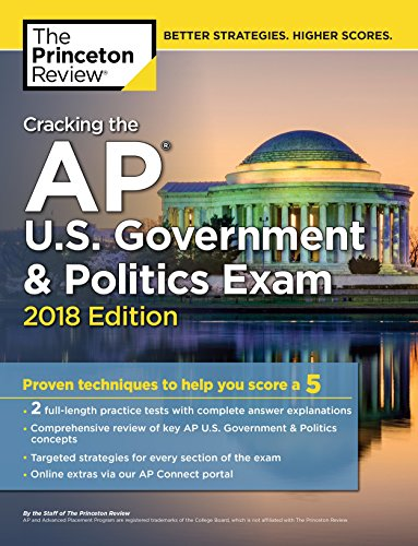 Cracking the AP U.S. Government & Politics Exam, 2018 Edition: Proven Techniques to Help You Score a 5 (College Test Preparation)