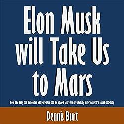 Elon Musk Will Take Us to Mars