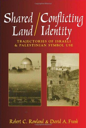 Shared Land/Conflicting Identity: Trajectories of Israeli & Palestinian Symbol Use (Rhetoric & Public Affairs)