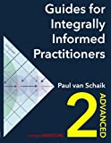 Guides for Integrally Informed Practitioners - Advanced: Walking in the World Not Talking of the World (Volume 2)