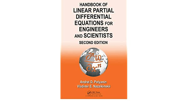 Handbook of linear partial differential equations for engineers and handbook of linear partial differential equations for engineers and scientists andrei d polyanin vladimir e nazaikinskii 9781466581456 amazon fandeluxe