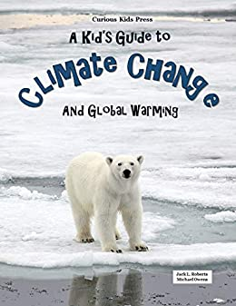 A Kid's Guide to Climate Change and Global Warming eBook: Jack ...