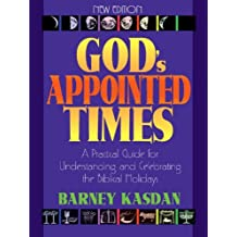 God's Appointed Times: A Practical Guide For Understanding and Celebrating The Biblical Holy Days