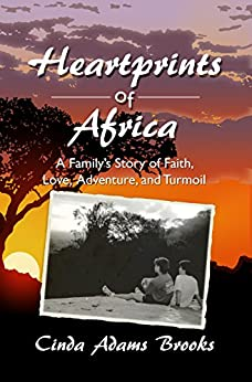 Heartprints of Africa: A Family's Story of Faith, Love, Adventure, and Turmoil (East Africa Series Book 1) by [Brooks, Cinda Adams, Witte, Linda Adams]