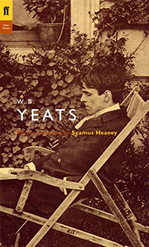 W. B. Yeats: Poems Selected by Seamus Heaney (Poet to Poet: An Essential Choice of Classic Verse)