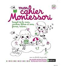 Mon cahier Montessori - 3/6 ans: Travail de la main, nombres, lettres et sons, formes, nature...