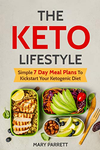 The Keto Lifestyle: Simple 7 Day Meal Plans To Kickstart Your Ketogenic Diet by Mary Parrett