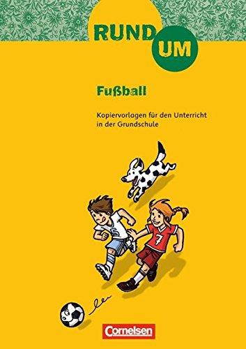 Rund um ... - Grundschule: 2.-4. Schuljahr - Rund um Fußball: Kopiervorlagen