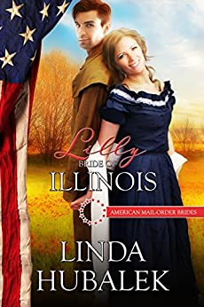 Lilly: Bride of Illinois (American Mail-Order Brides Series Book 21) by [Hubalek, Linda K., Mail-Order Brides, American]