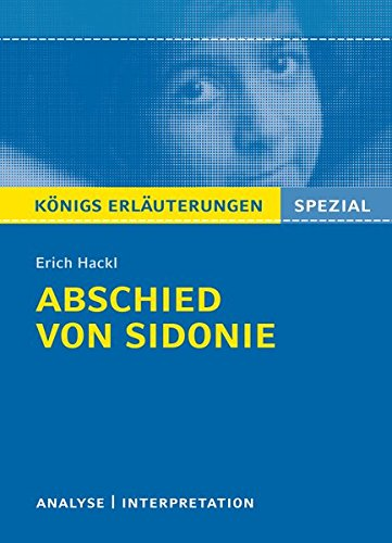 Abschied von Sidonie von Erich Hackl. Königs Erläuterungen Spezial.: Textanalyse und Interpretation mit ausführlicher Inhaltsangabe und Prüfungsaufgaben mit Lösungen