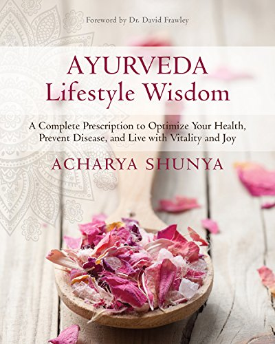 Ayurveda Lifestyle Wisdom: A Complete Prescription to Optimize Your Health, Prevent Disease, and Live with Vitality and Joy #ayurveda