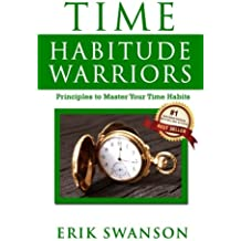 Time Habitude Warriors: Principles to Master Your Time Habits