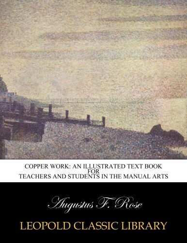 Read Online Copper work: an illustrated text book for teachers and students in the manual arts PDF