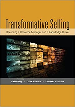 Transformative Selling: Becoming a Resource Manager and a Knowledge Broker by Adam Rapp (2014-08-21)