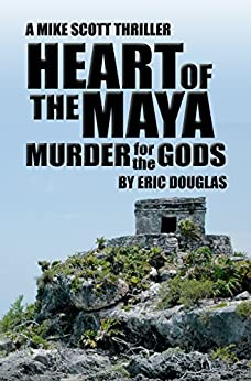 Heart of the Maya: Murder for the Gods (A Mike Scott Thriller Book 5) by [Douglas, Eric]