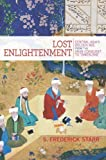 img - for Lost Enlightenment: Central Asia's Golden Age from the Arab Conquest to Tamerlane by Starr, S. Frederick (2013) Hardcover book / textbook / text book