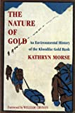 Front cover for the book The Nature of Gold: An Environmental History of the Klondike Gold Rush by Kathryn Taylor Morse