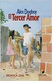 Alex Dogboy: El Tercer Amor: Amazon.es: Monica Zak: Libros