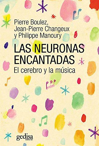 Descargar Libro Las Neuronas Encantadas: El Cerebro Y La Música Pierre Boulez