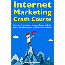Internet Marketing Crash Course: Get a Fast Pass to Internet Marketing Success via Selling Services, Shopify Ecommerce or Google Affiliate Marketing