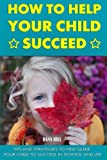 How to Help Your Child Succeed: Tips and Strategies to Help at School and Life
