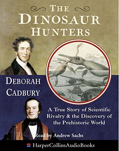 The Dinosaur Hunters : A True Story of Scientific Rivalry and the Discovery of the Prehistoric World pdf
