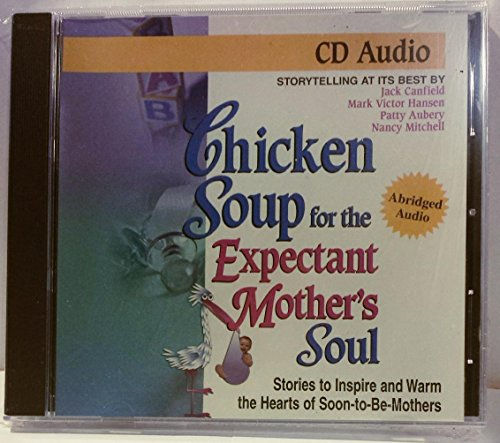 Chicken Soup for the Expectant Mother's Soul: Stories to Inspire and Warm the Hearts of Soon-to-be Mothers (Chicken Soup for the Soul) by Brand: Health Communications Audio
