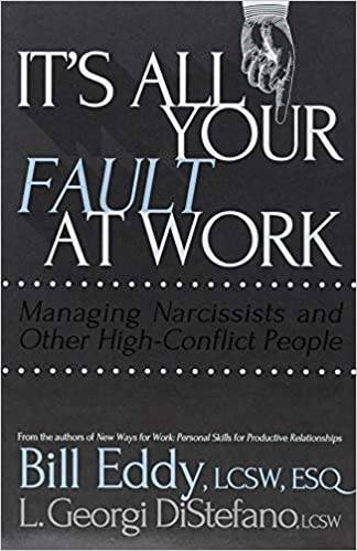 It's All Your Fault at Work!: Managing Narcissists and Other