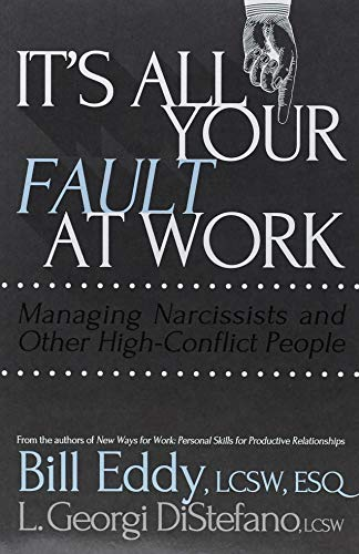 It's All Your Fault at Work!: Managing Narcissists and Other High-Conflict People (Sex Your Boss With)