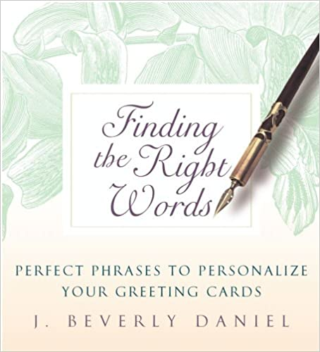 Finding the right words perfect phrases to personalize your finding the right words perfect phrases to personalize your greeting cards kindle edition by j beverly daniel reference kindle ebooks amazon m4hsunfo
