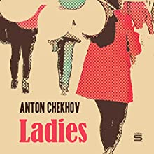 Ladies Audiobook by Anton Chekhov Narrated by Max Bollinger