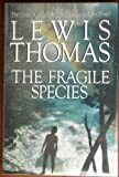 The Fragile Species : Notes of an Earth Watcher, Thomas, Lewis, 0684194201